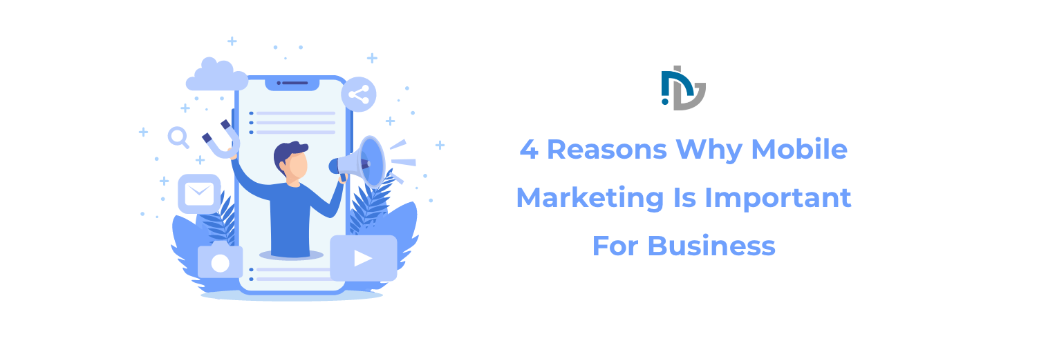 4 Reasons Why Mobile Marketing Is Important For Business