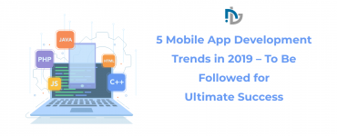 5 Mobile App Development Trends in 2019 - To Be Followed for Ultimate Success