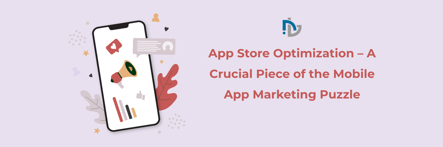 App Store Optimization – A Crucial Piece of the Mobile App Marketing Puzzle
