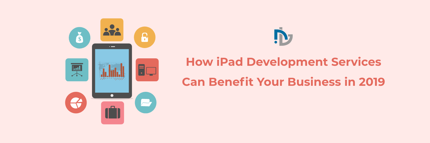 How iPad Development Services Can Benefit Your Business in 2020