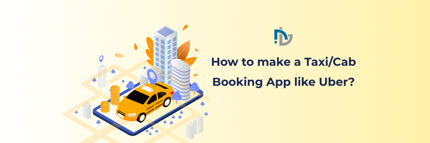 How to make a TaxiCab Booking App like Uber