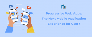 Progressive Web Apps The Next Mobile Application Experience for User