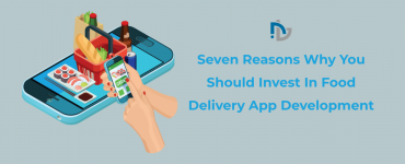 Seven Reasons Why You Should Invest In Food Delivery App Development