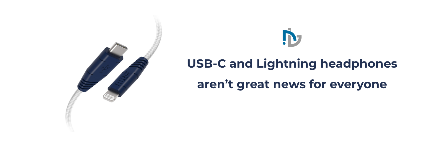 USB-C and Lightning headphones aren't great news for everyone