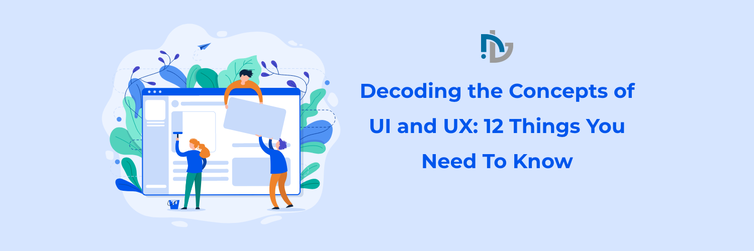 Decoding the Concepts of UI and UX 12 Things You Need To Know