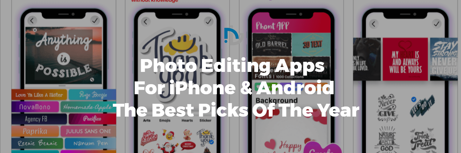 Photo Editing Apps For iPhone And Android- The Best Picks Of The Year!