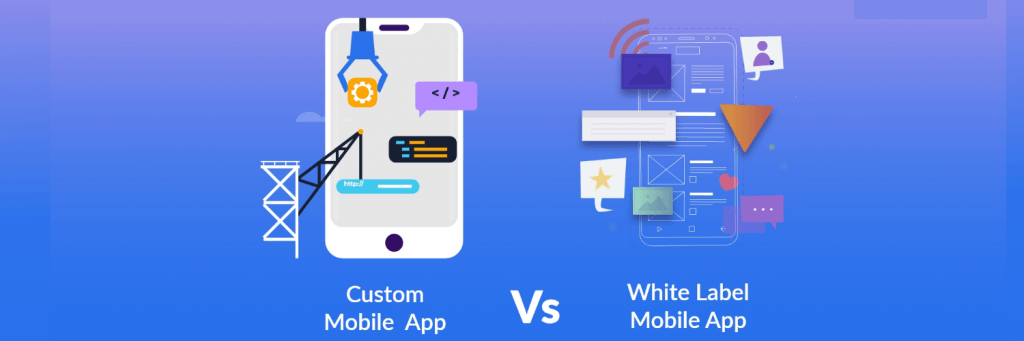 White Label Vs. Custom app development